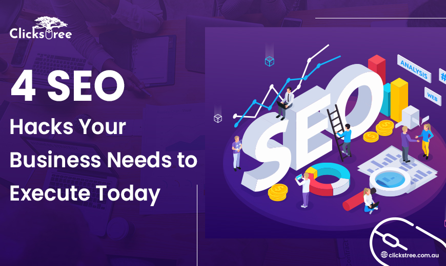 4 SEO Hacks Your Business Needs to Execute Today