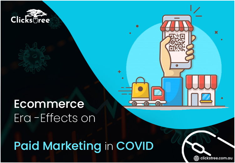 Ecommerce Era -Effects on Paid Marketing in COVID | clickstree.com.au