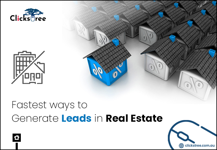 Fastest ways to Generate Leads in Real Estate-Clickstree.com.au