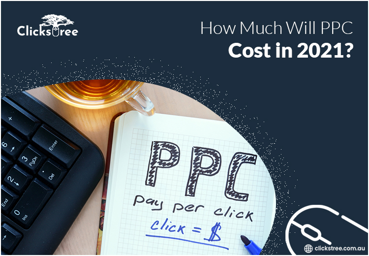 How Much Will PPC Cost in 2021-Clickstree