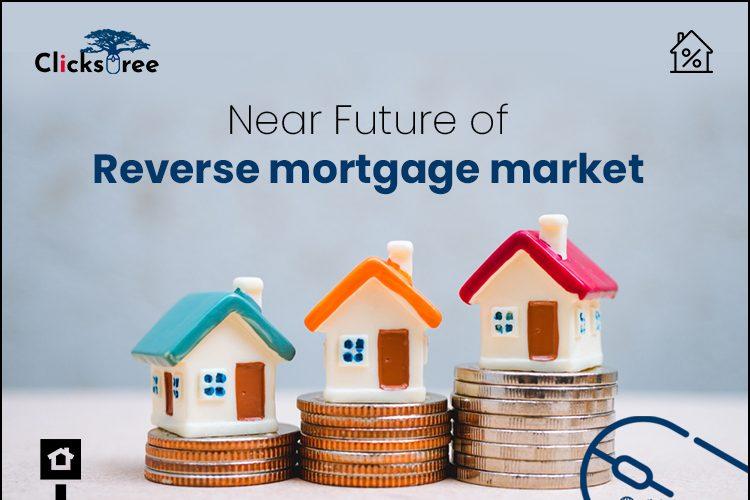 Near Future of Reverse mortgage market-Clickstree.com.au