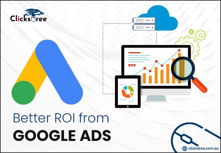 The Easy Guide to Maximizing Your Google Ads ROI | clickstree.com.au