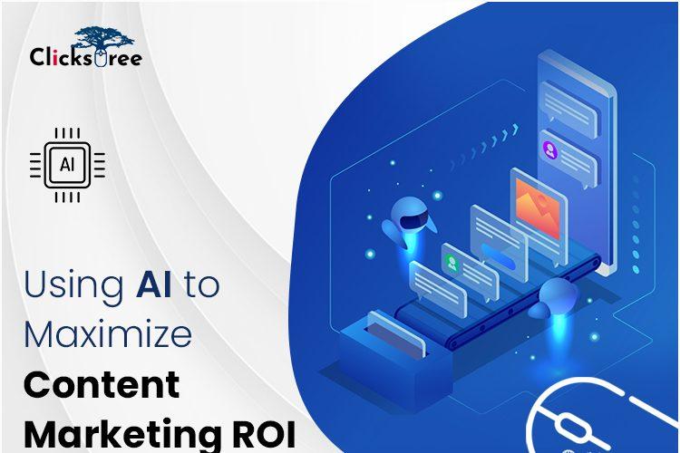 Using AI to Maximize Content Marketing ROI-Clickstree.com.au