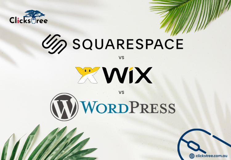 Wix vs Wordpress Vs SquareSpaces-Clickstree.con.au